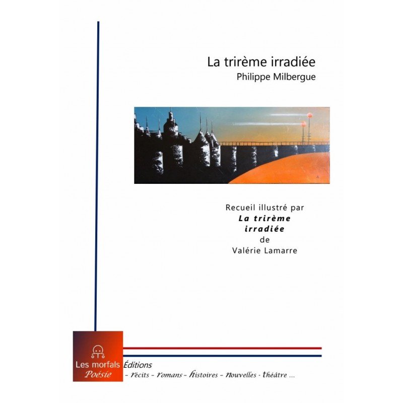 La trirème irradiée - Philippe Milbergue