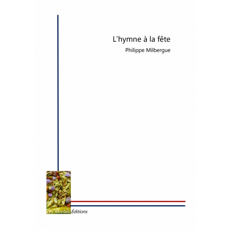 L'hymne à la fête - Philippe Milbergue
